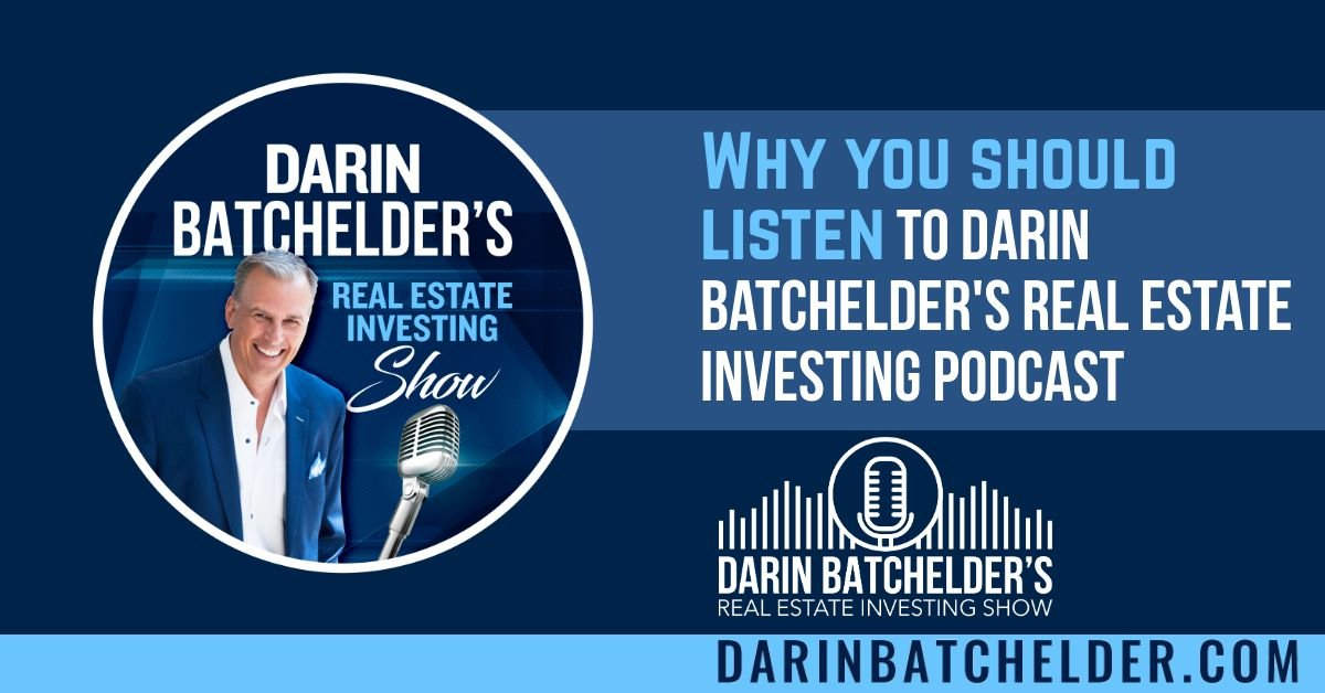 Why you should listen to Darin Batchelder's Real Estate Investing Podcast