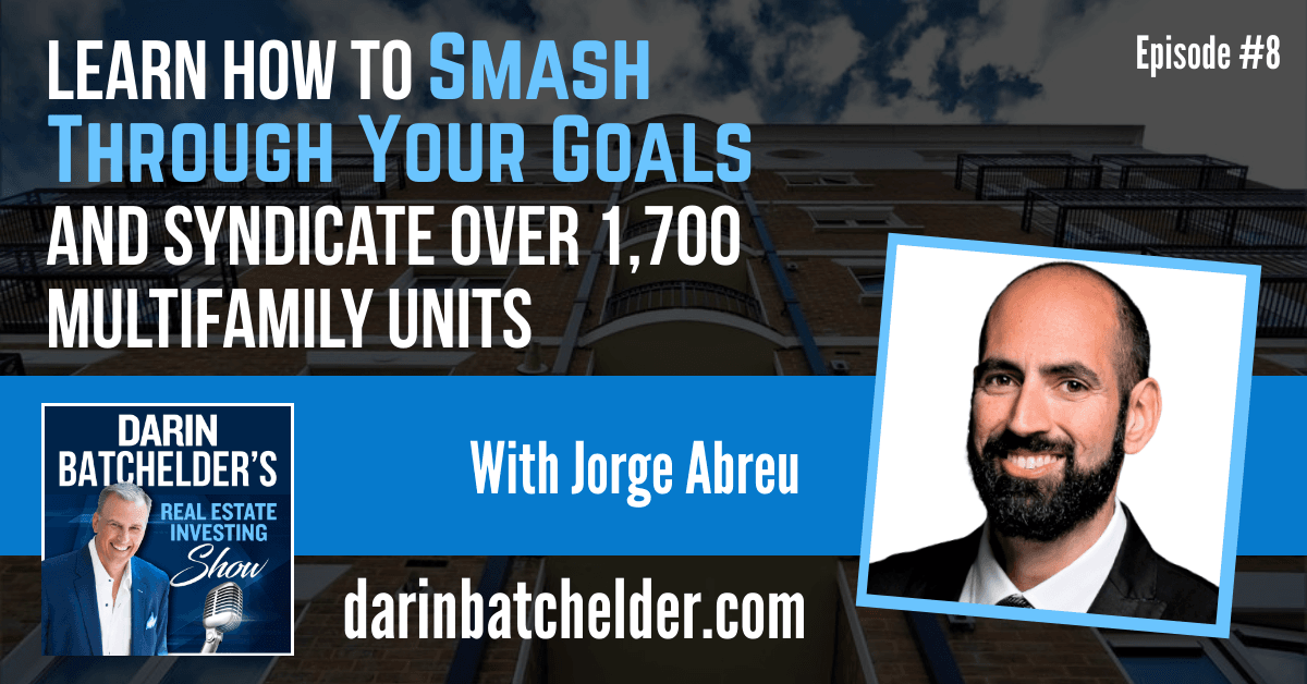 Learn How To Smash Through Your Goals And Syndicate Over 1,700 Multifamily Units [Ep. 008]