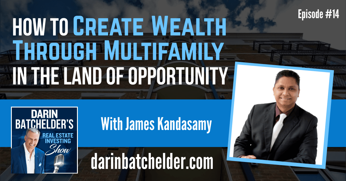 How To Create Wealth Through Multifamily In The Land Of Opportunity [Ep. 014]