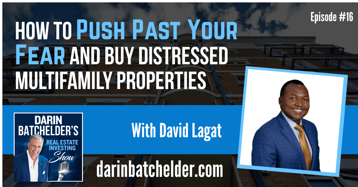 How To Push Past Your Fear And Buy Distressed Multifamily Properties [Ep. 016]