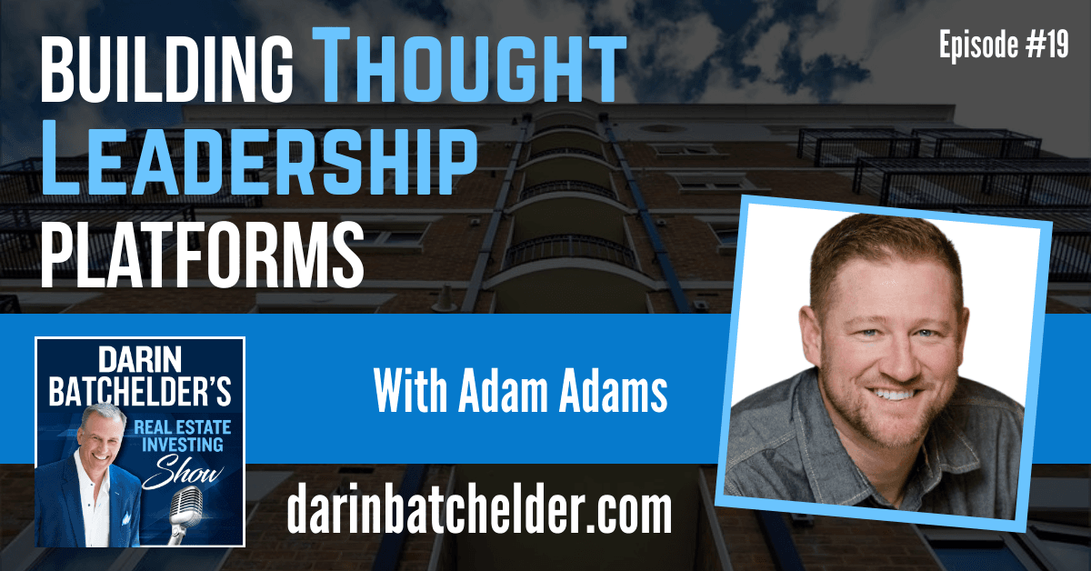 Building Thought Leadership Platforms With Adam Adams [Ep. 019]
