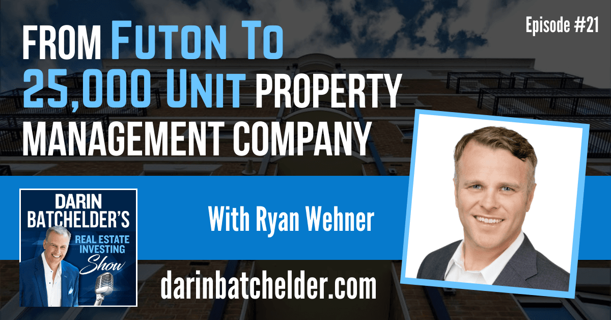 From Futon To 25,000 Unit Property Management Company With Ryan Wehner [Ep. 021]