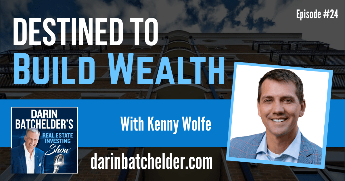 Destined To Build Wealth With Kenny Wolfe [Ep. 024]