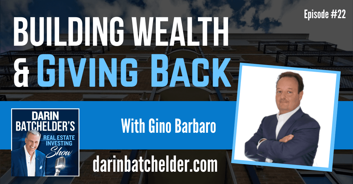 Building Wealth & Giving Back With Gino Barbaro [Ep. 022]