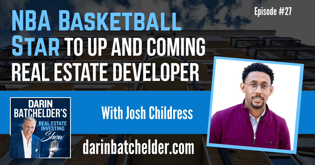 NBA Basketball Star To Up And Coming Real Estate Developer With Josh Childress [Ep. 027]