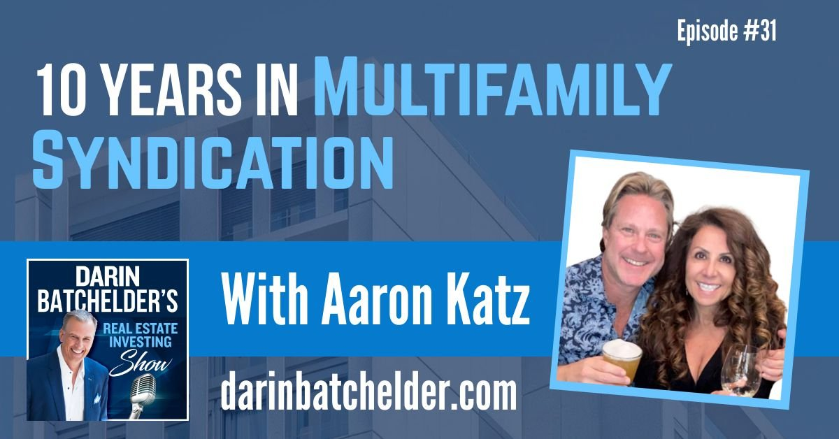 10 Years In Multifamily Syndication With Aaron Katz [Ep. 031]