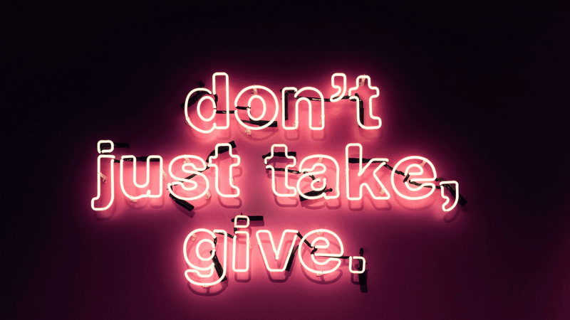 Don't just take, give.