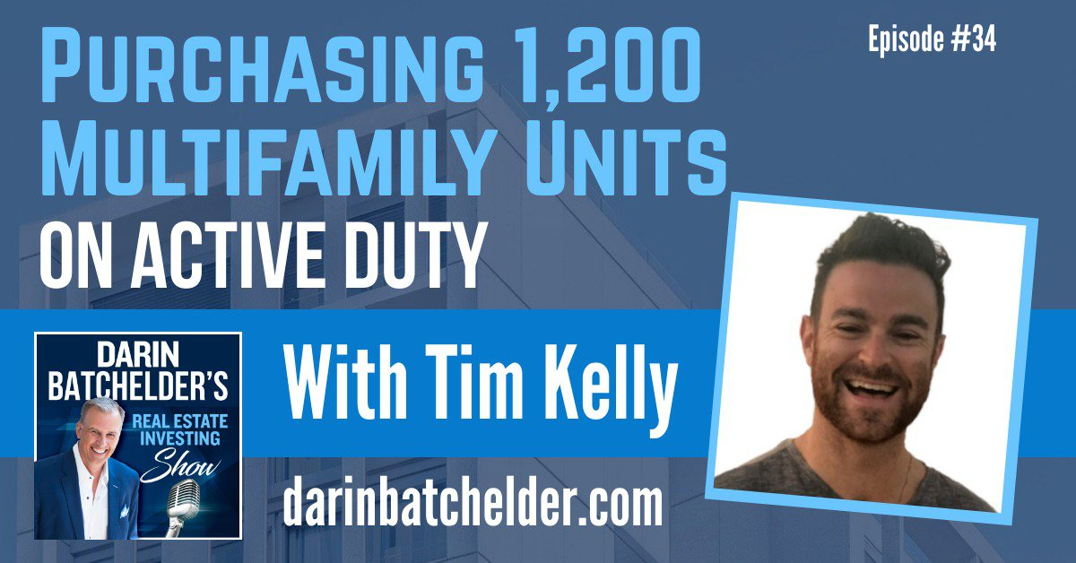 Purchasing 1,200 Multifamily Units On Active Duty With Tim Kelly [Ep. 034]