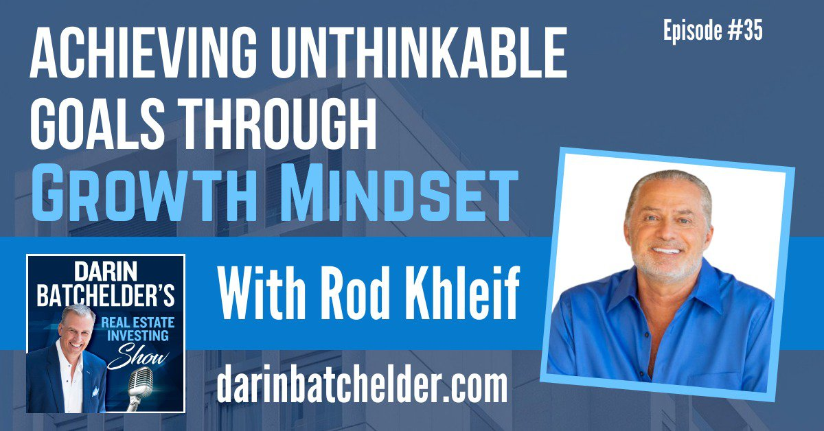 Achieving Unthinkable Goals Through Growth Mindset With Rod Khleif [Ep. 035]