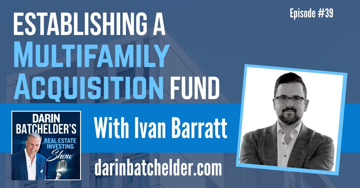 Establishing A Multifamily Acquisition Fund With Ivan Barratt [Ep. 039]