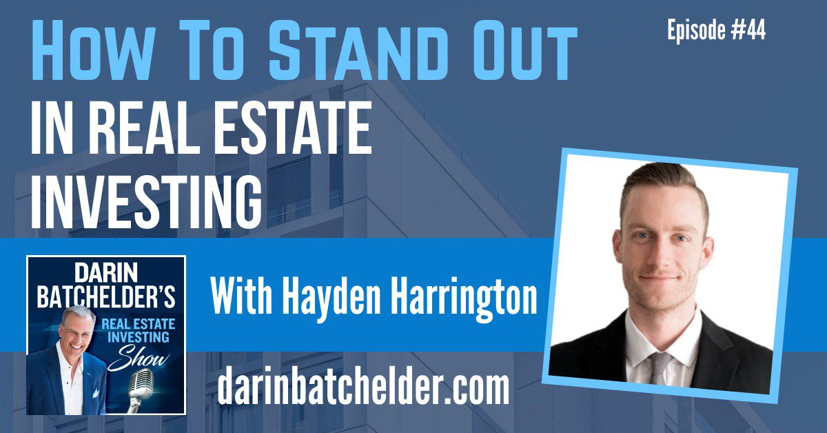 How To Stand Out In Real Estate Investing, With Hayden Harrington [Ep. 044]