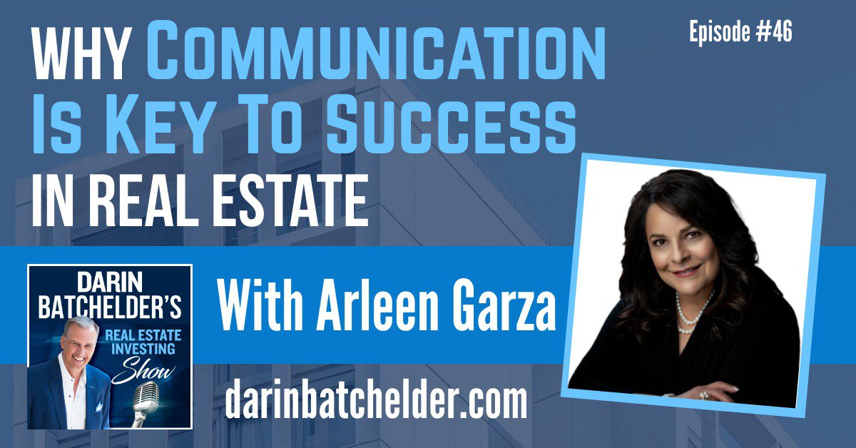 Why Communication Is Key To Success In Real Estate With Arleen Garza [Ep. 046]