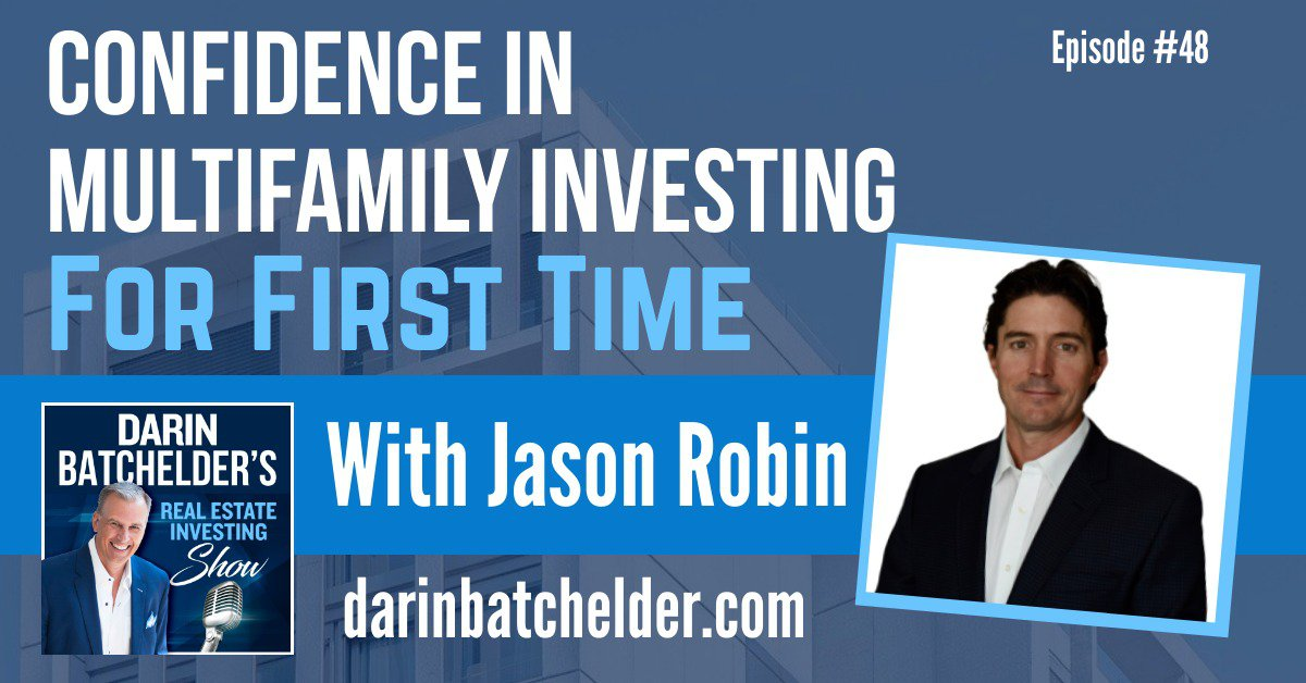 How I Found Confidence And Courage To Get Started Multifamily Investing With Jason Robin [Ep. 048]