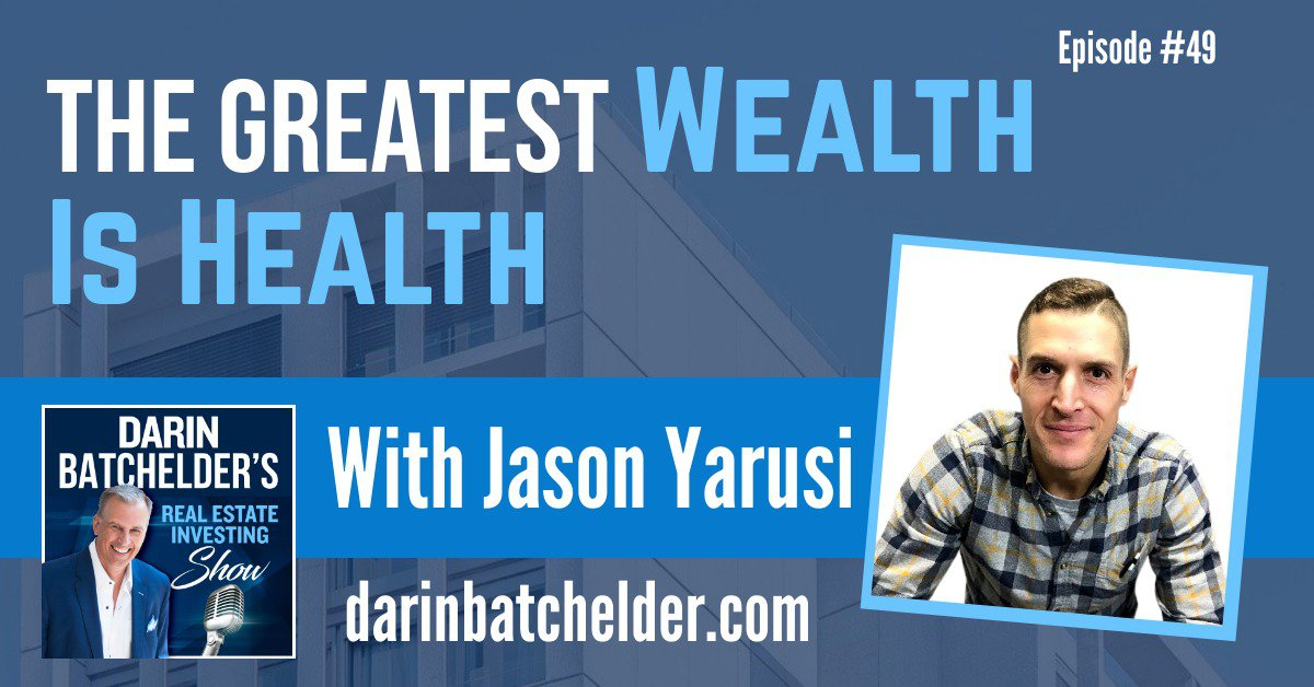 Why The Greatest Wealth Is Health, With Multifamily Investor Jason Yarusi [Ep. 049]