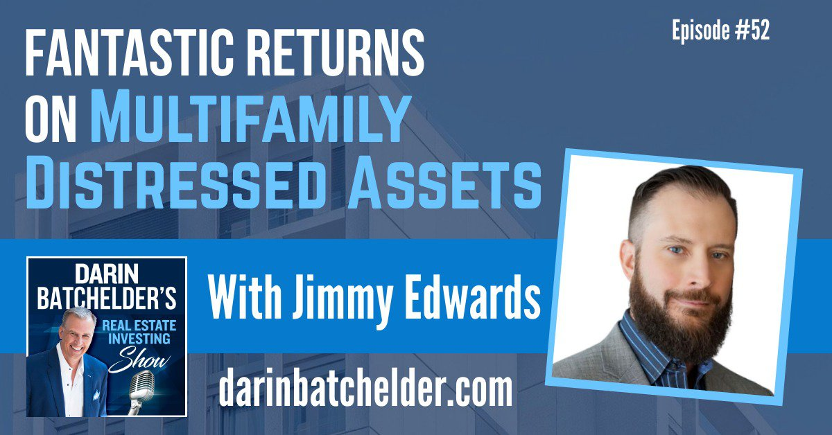 How To Make Fantastic Returns On Multifamily Distressed Assets, With Jimmy Edwards [Ep. 052]