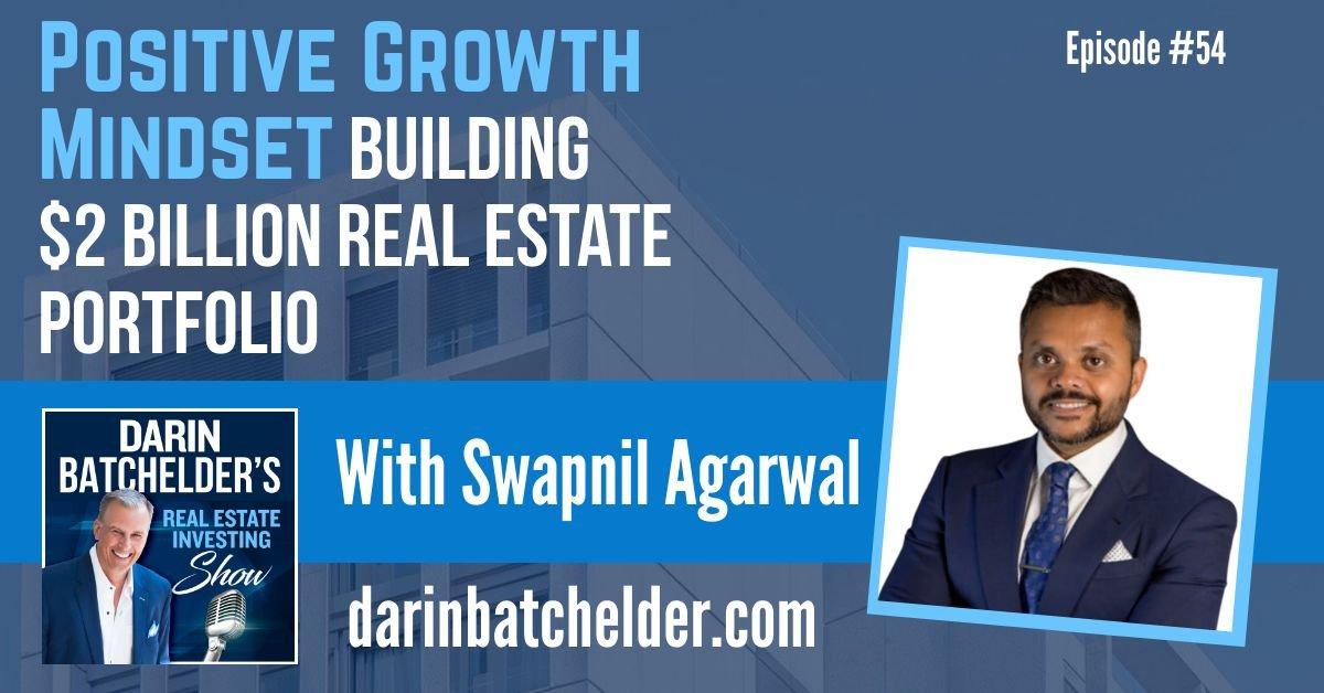Positive Growth Mindset Building $2 Billion Real Estate Portfolio With Swapnil Agarwal [Ep. 054]