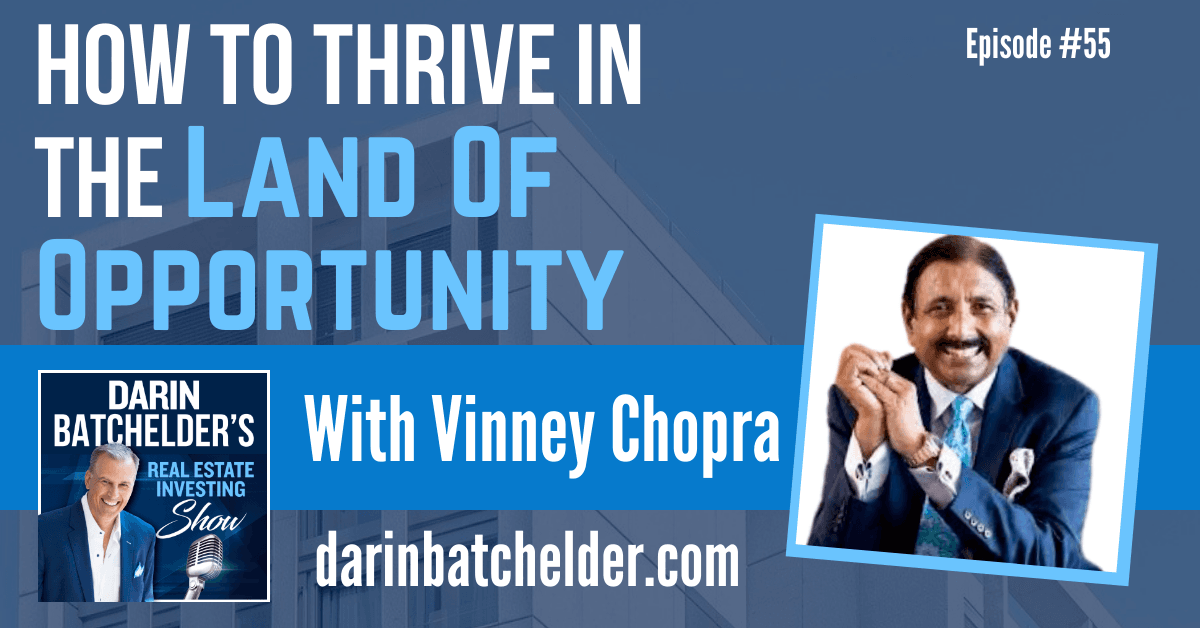 How To Thrive In The Land Of Opportunity With Vinney Chopra [Ep. 055]
