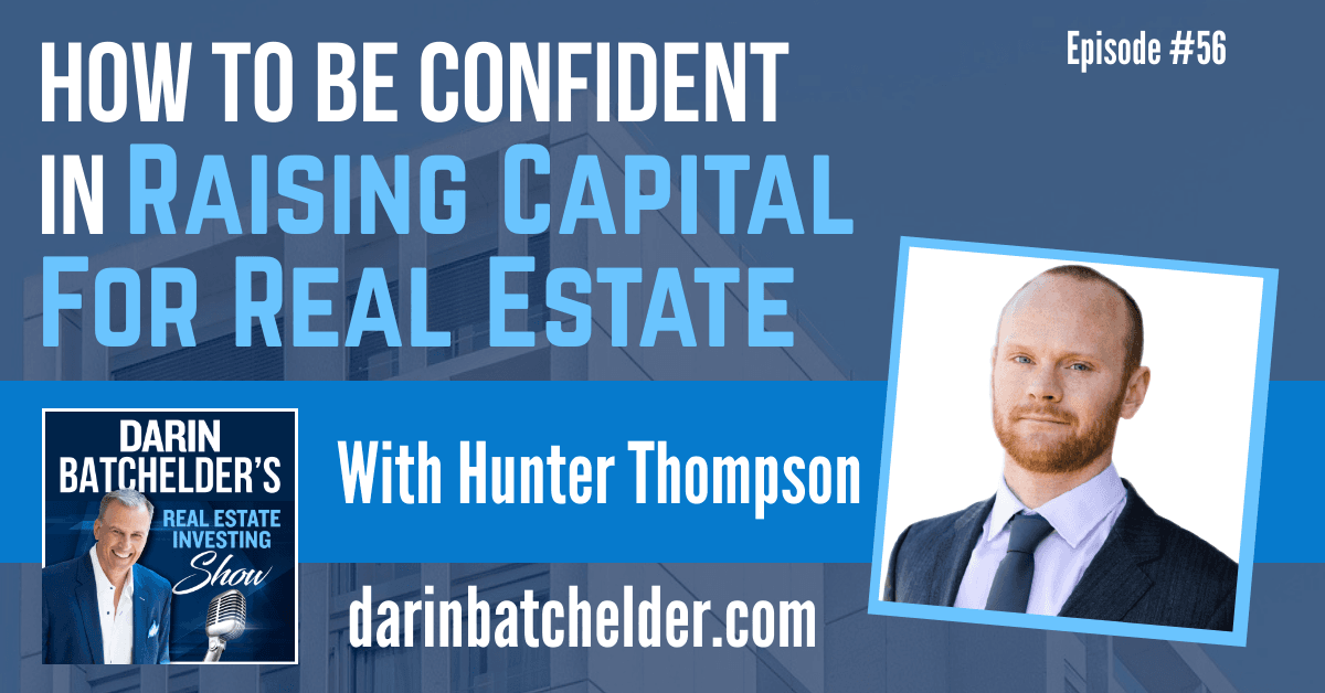 How To Be Confident In Raising Capital For Real Estate With Hunter Thompson [Ep. 056]