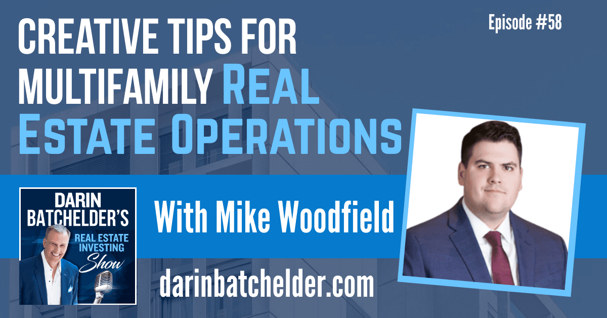 Creative Tips For Multifamily Real Estate Operations With Mike Woodfield [EP058]