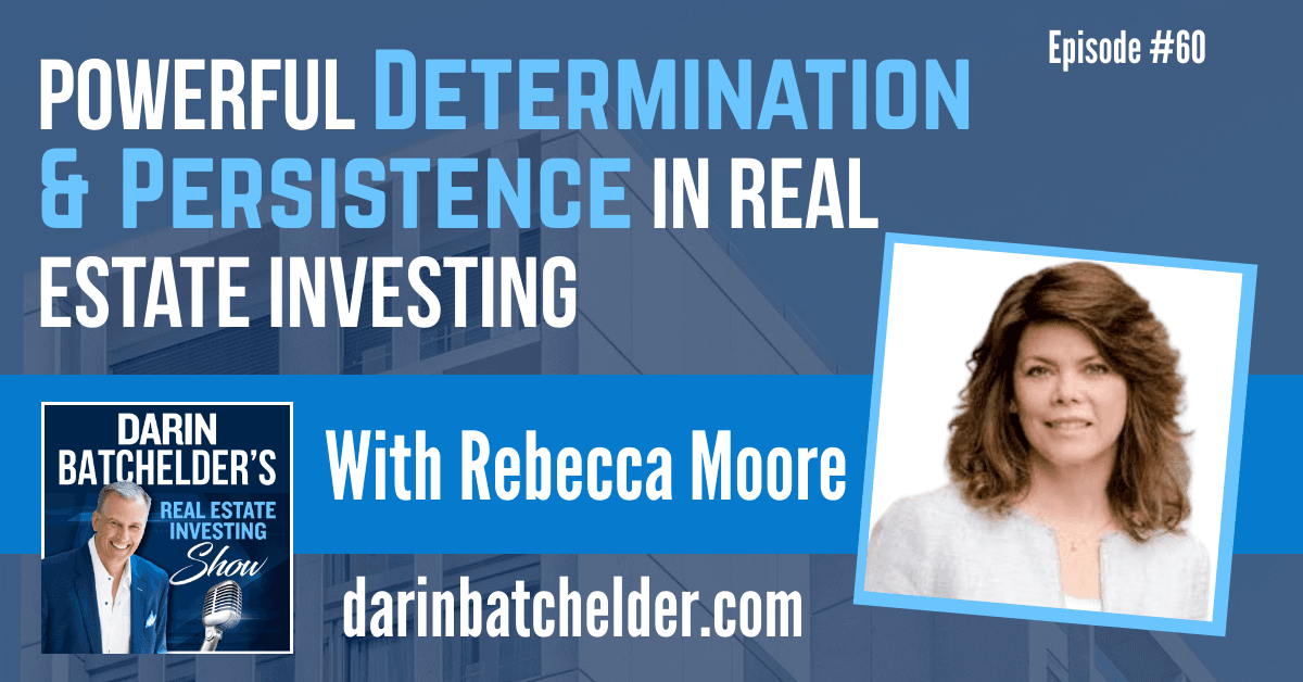 Powerful Determination And Persistence In Real Estate Investing With Rebecca Moore [EP060]