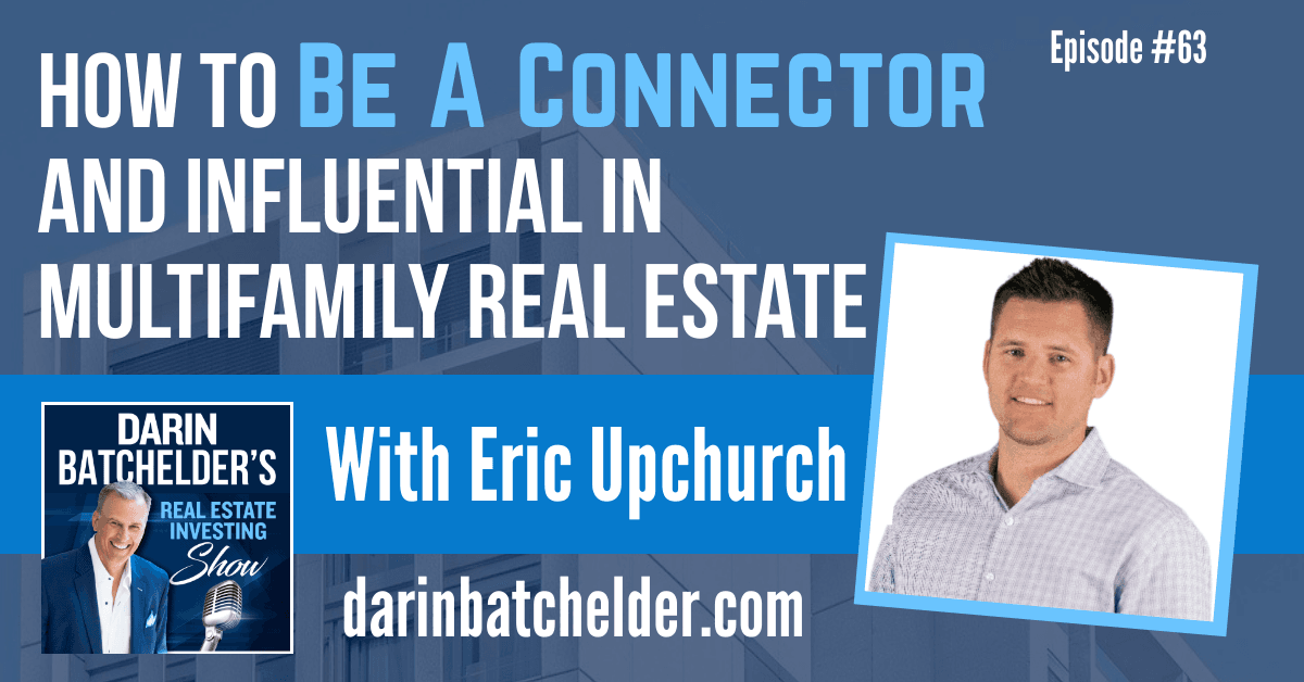 How To Be A Connector And Influential In Multifamily Real Estate With Eric Upchurch [EP063]