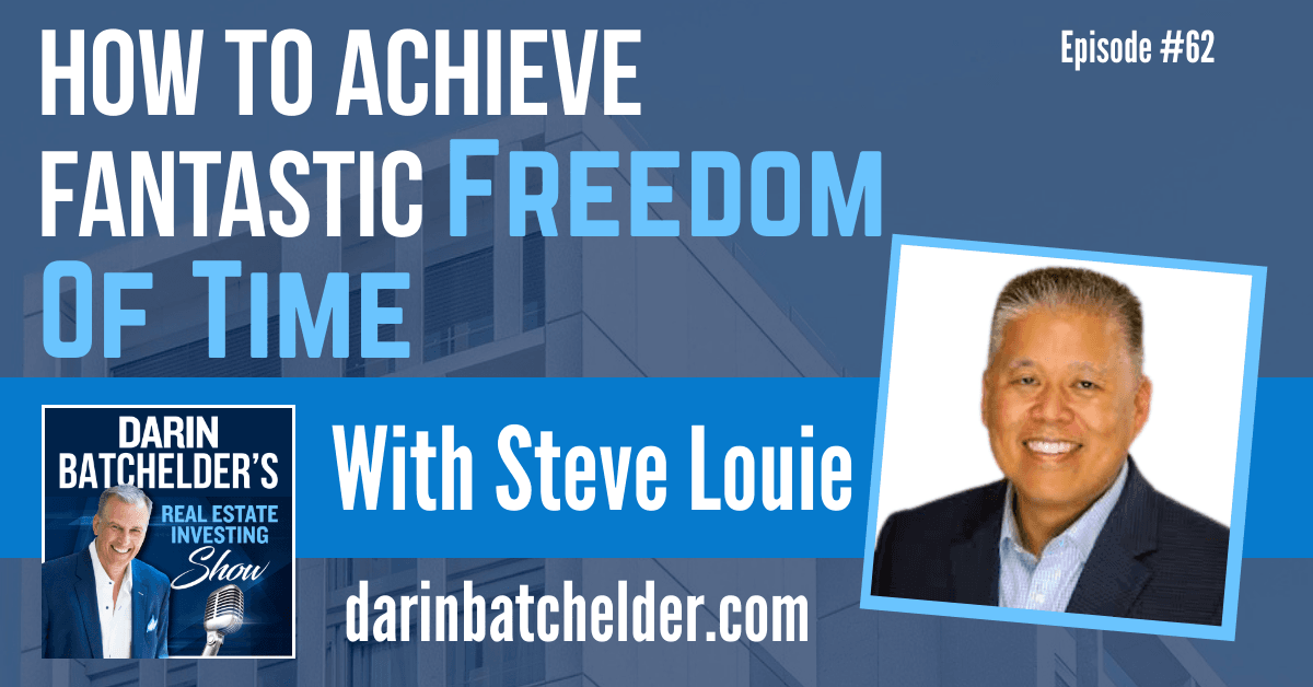 How To Achieve Fantastic Freedom Of Time With Steve Louie [EP062]