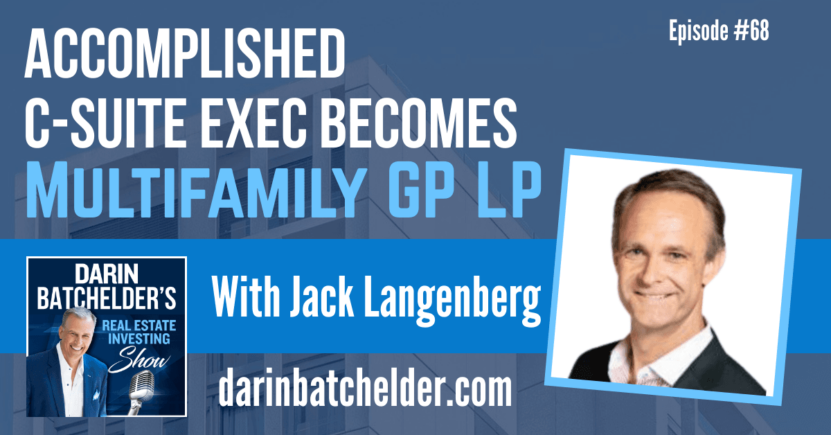 How Accomplished C-Suite Executive Became Strong Multifamily GP LP With Jack Langenberg [EP068]