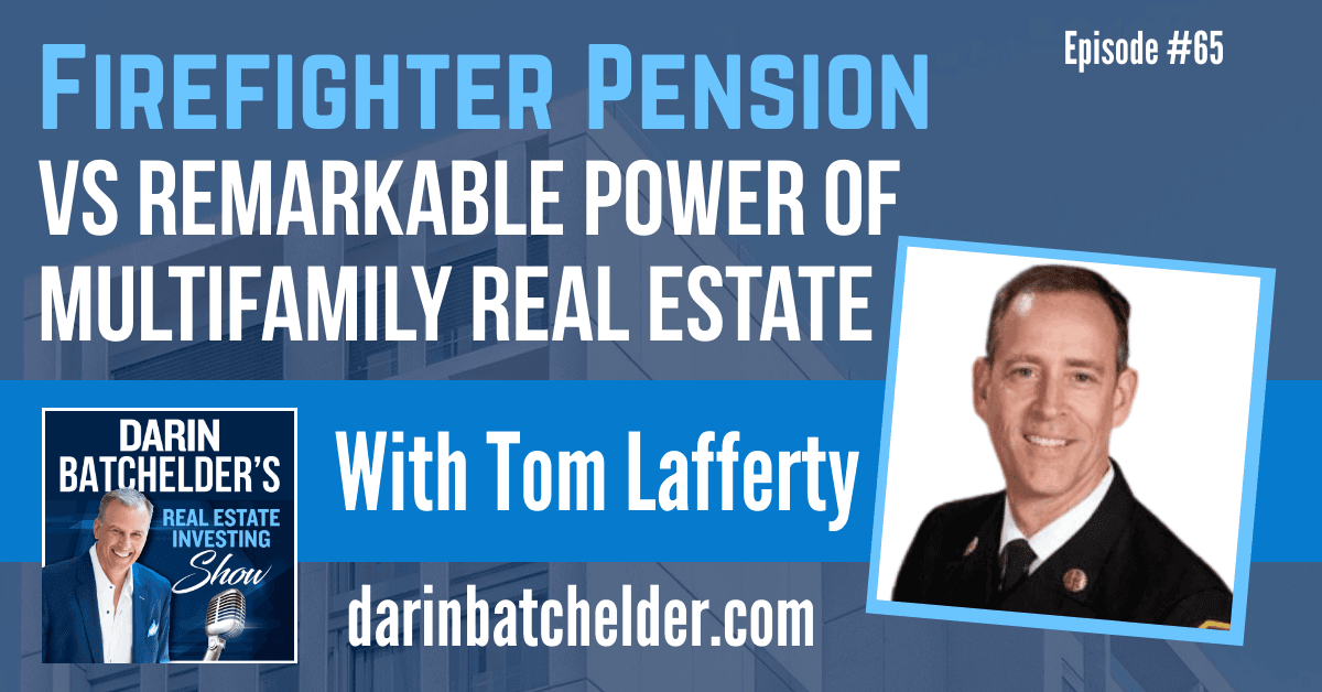 Firefighter Pension Vs Remarkable Power Of Multifamily Real Estate With Tom Lafferty [EP065]