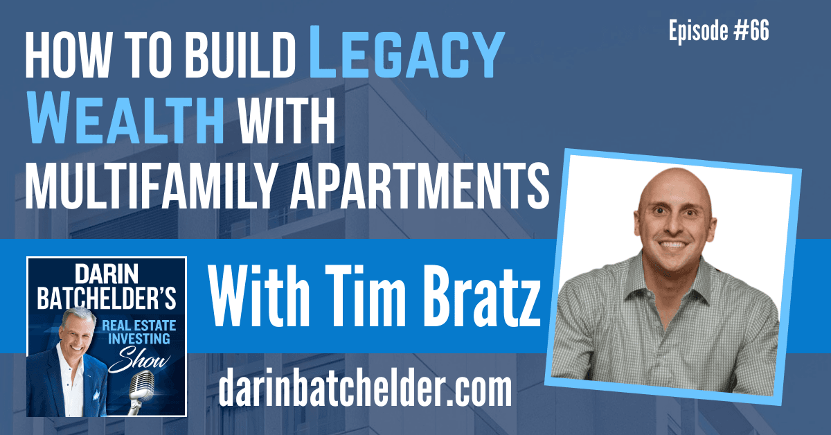 How To Build Legacy Wealth With Multifamily Apartments With Tim Bratz [EP066]