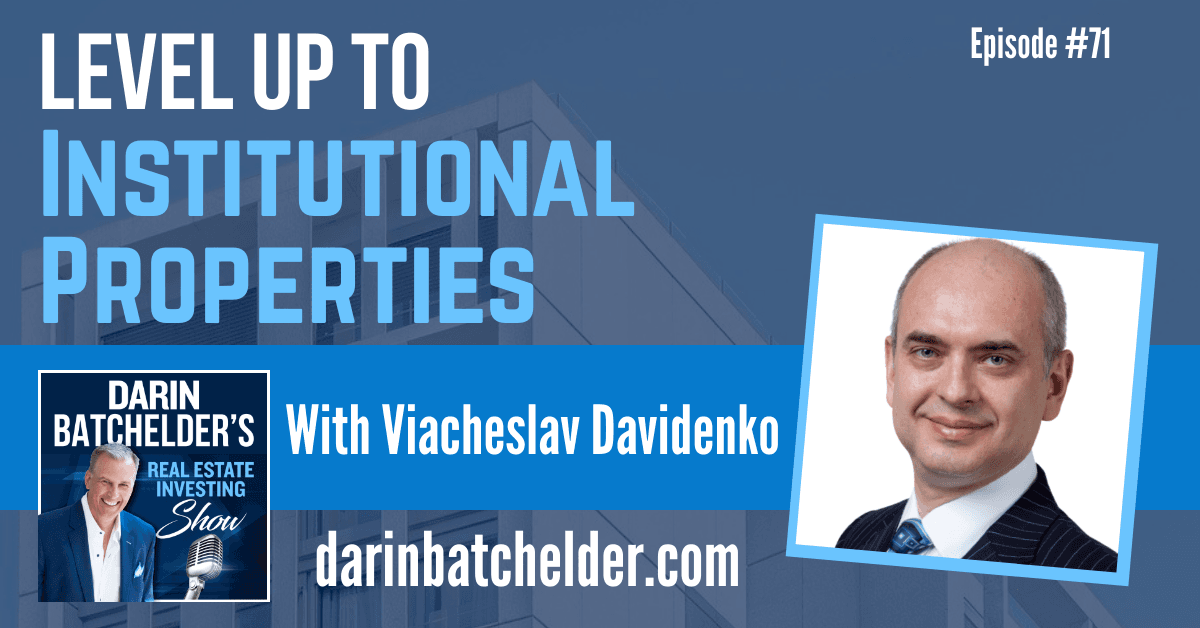 How To Level Up From B/C Assets To High Quality Institutional Properties With Viacheslav Davidenko [EP071]